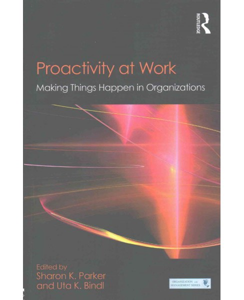 Proactivity at Work : Making Things Happen in Organizations (Paperback) - image 1 of 1