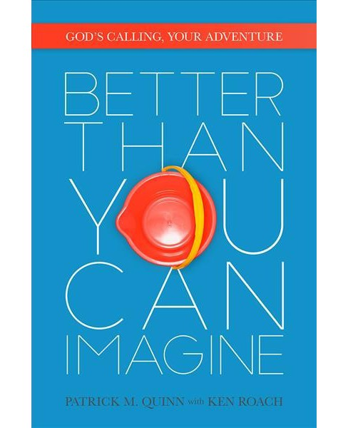 Better Than You Can Imagine : God's Calling, Your Adventure (Paperback) (Patrick Quinn & Ken Roach) - image 1 of 1