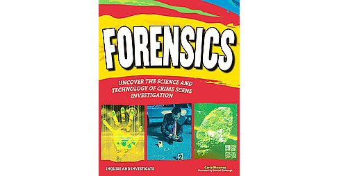 Forensics : Uncover the Science and Technology of Crime Scene Investigation (Hardcover) (Carla Mooney) - image 1 of 1