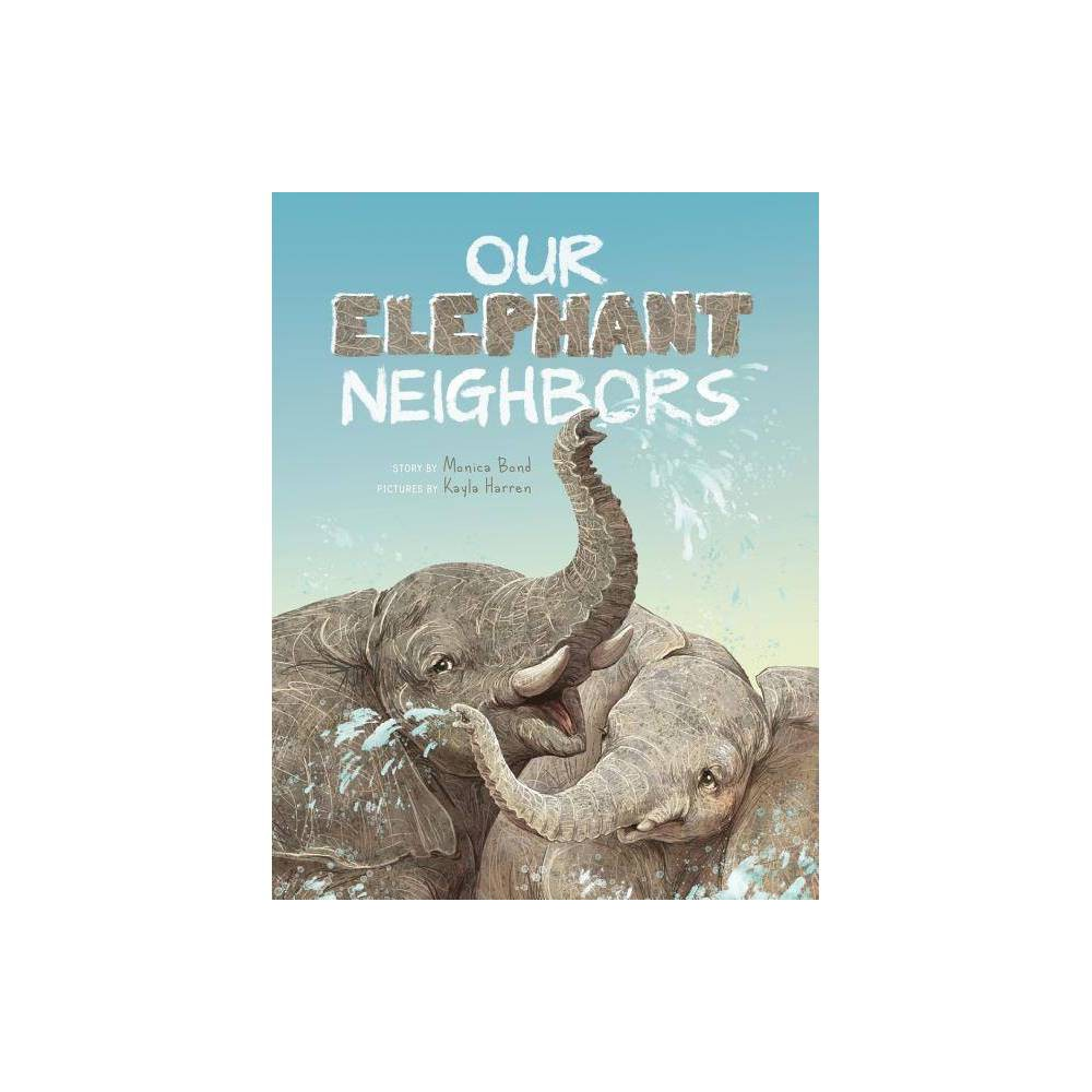 Our Elephant Neighbours By Monica L Bond Paperback