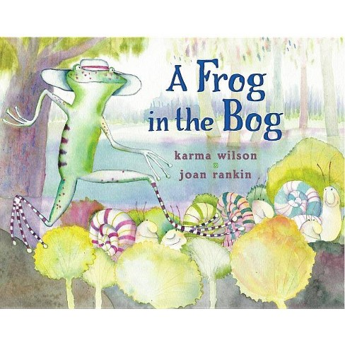 A Frog in the Bog - by  Karma Wilson (Hardcover) - image 1 of 1