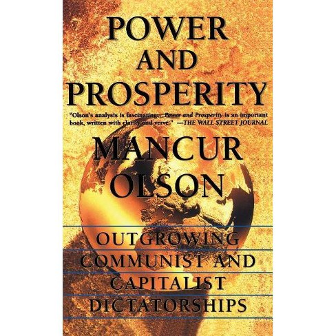 Power and Prosperity: Outgrowing Communist and Capitalist Dictatorships - by  Mancur Olson (Paperback) - image 1 of 1