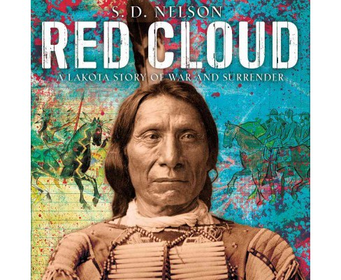 Red Cloud : A Lakota Story of War and Surrender (Hardcover) (S. D. Nelson) - image 1 of 1