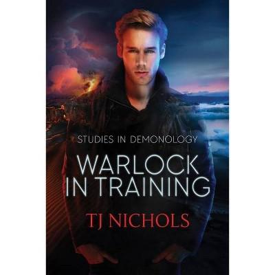 Warlock in Training - (Studies in Demonology) by  T J Nichols (Paperback)