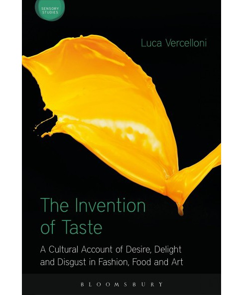 Invention of Taste : A Cultural Account of Desire, Delight and Disgust in Fashion, Food and Art - image 1 of 1