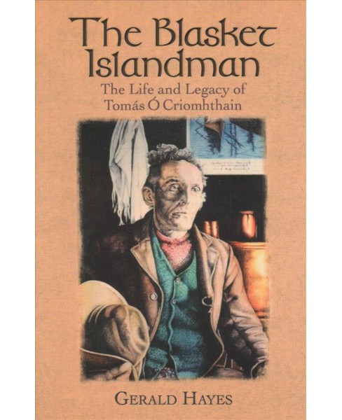 Blasket Islandman : The Life and Legacy of Tomas O Criomhthain -  by Gerald Hayes (Paperback) - image 1 of 1