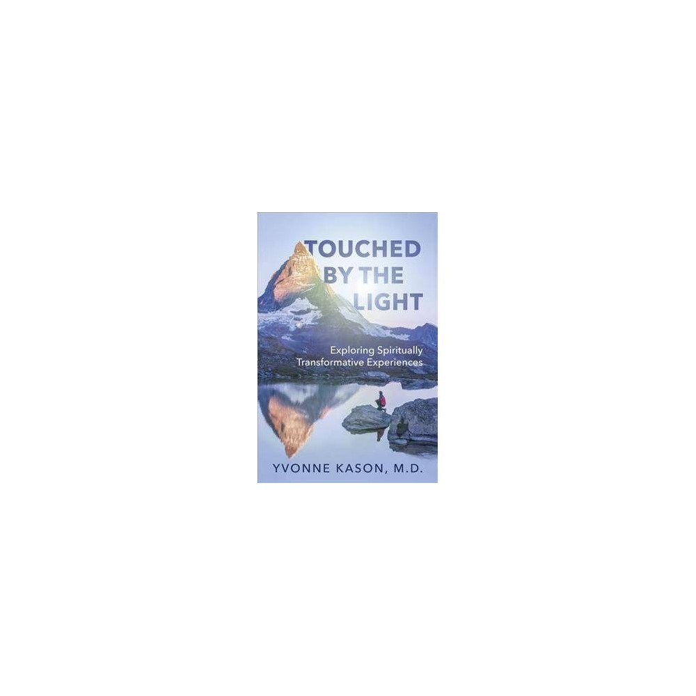 Touched by the Light : Exploring Spiritually Transformative Experiences - by yvonne Kason (Paperback)
