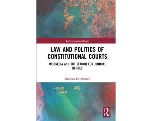 Law and Politics of Constitutional Courts : Indonesia and the Search for Judicial Heroes -  (Hardcover) - image 1 of 1