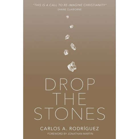 Drop the Stones - by  Carlos A Rodr�guez (Paperback) - image 1 of 1