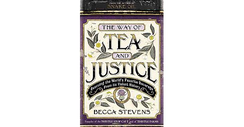 Way of Tea and Justice : Rescuing the World's Favorite Beverage from Its Violent History (Reprint) - image 1 of 1