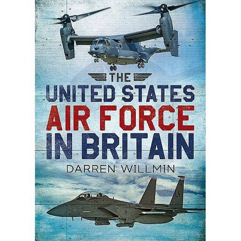 The United States Air Force in Britain - by  Darren Willmin (Paperback) - image 1 of 1