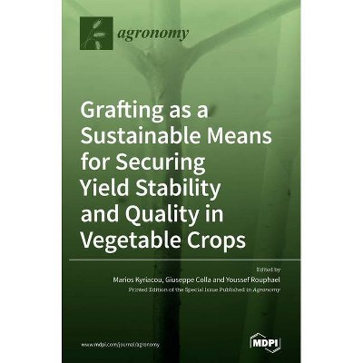 Grafting as a Sustainable Means for Securing Yield Stability and Quality in Vegetable Crops - (Hardcover)