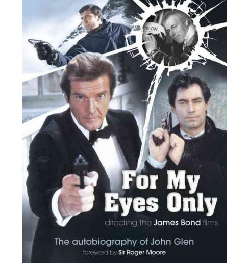 For My Eyes Only : Directing the James Bond Films: the Autobiography of John Glen (Hardcover) - image 1 of 1