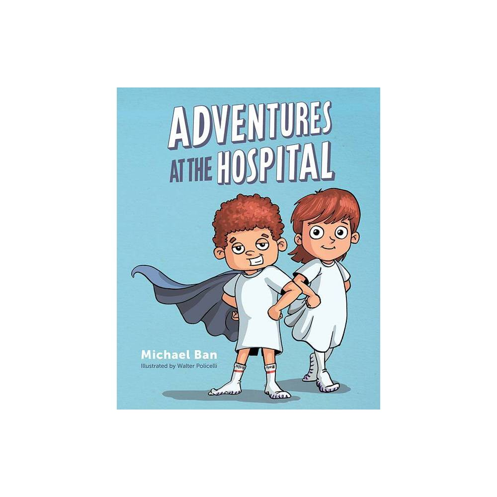 Adventures At The Hospital By Michael Ban Hardcover