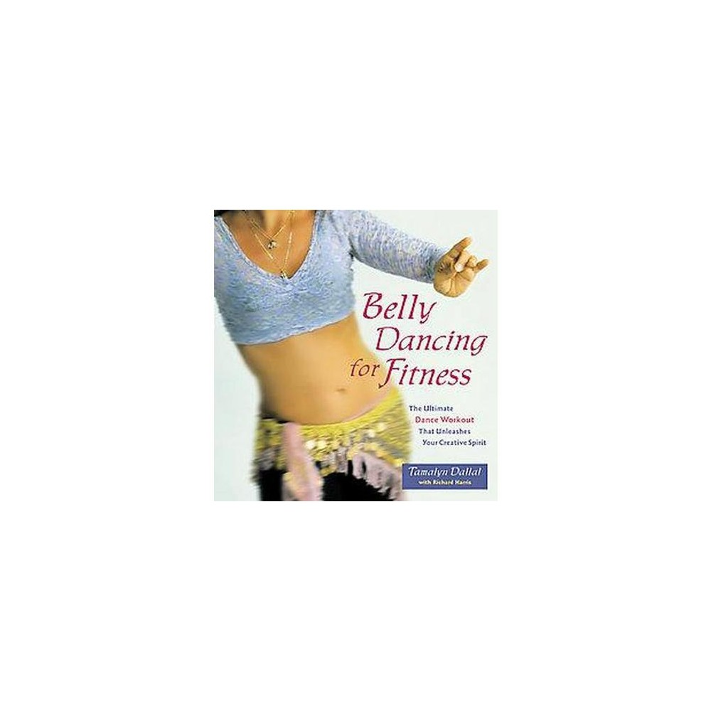 Belly Dancing for Fitness : The Ultimate Dance Workout That Unleashes Your Creative Spirit (Paperback)