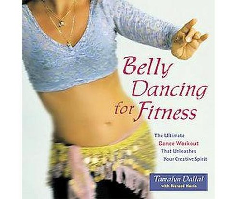 Belly Dancing for Fitness : The Ultimate Dance Workout That Unleashes Your Creative Spirit (Paperback) - image 1 of 1