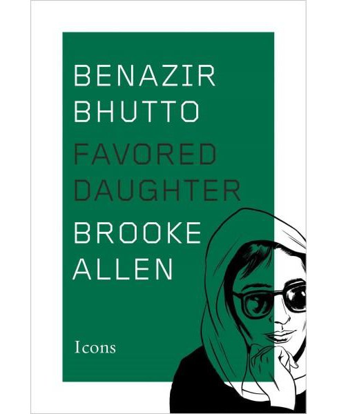 Benazir Bhutto : Favored Daughter (Hardcover) (Brooke Allen) - image 1 of 1