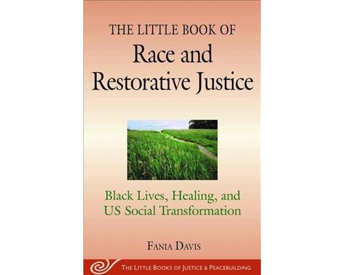Little Book of Race and Restorative Justice : Black Lives, Healing, and Us Social Transformation - image 1 of 1