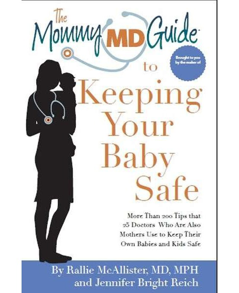 Mommy MD Guide to Keeping Your Baby Safe : More Than 200 Tips That 25 Doctors Who Are Also Mothers Use - image 1 of 1