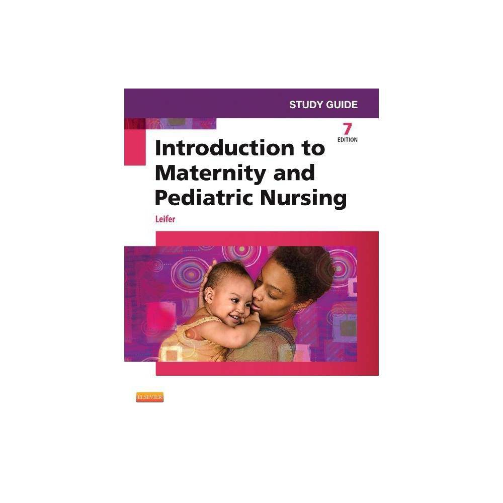 Study Guide For Introduction To Maternity And Pediatric Nursing 7th Edition By Gloria Leifer Paperback
