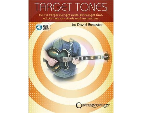 Target Tones : How to Target the Right Notes, at the Right Time, All the Time over Chords and - image 1 of 1