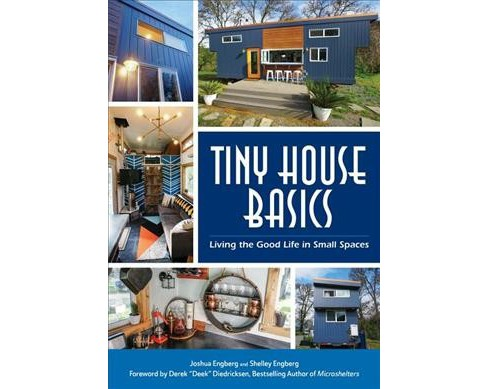 Tiny House Basics : Living the Good Life in Small Spaces (Paperback) (Joshua Engberg & Shelley Engberg) - image 1 of 1