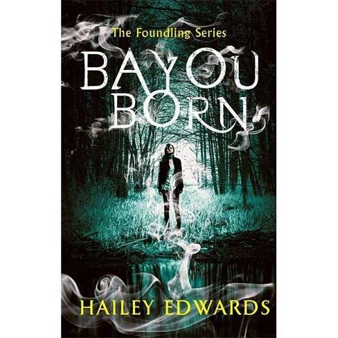 Bayou Born - (Foundling) by  Hailey Edwards (Paperback) - image 1 of 1