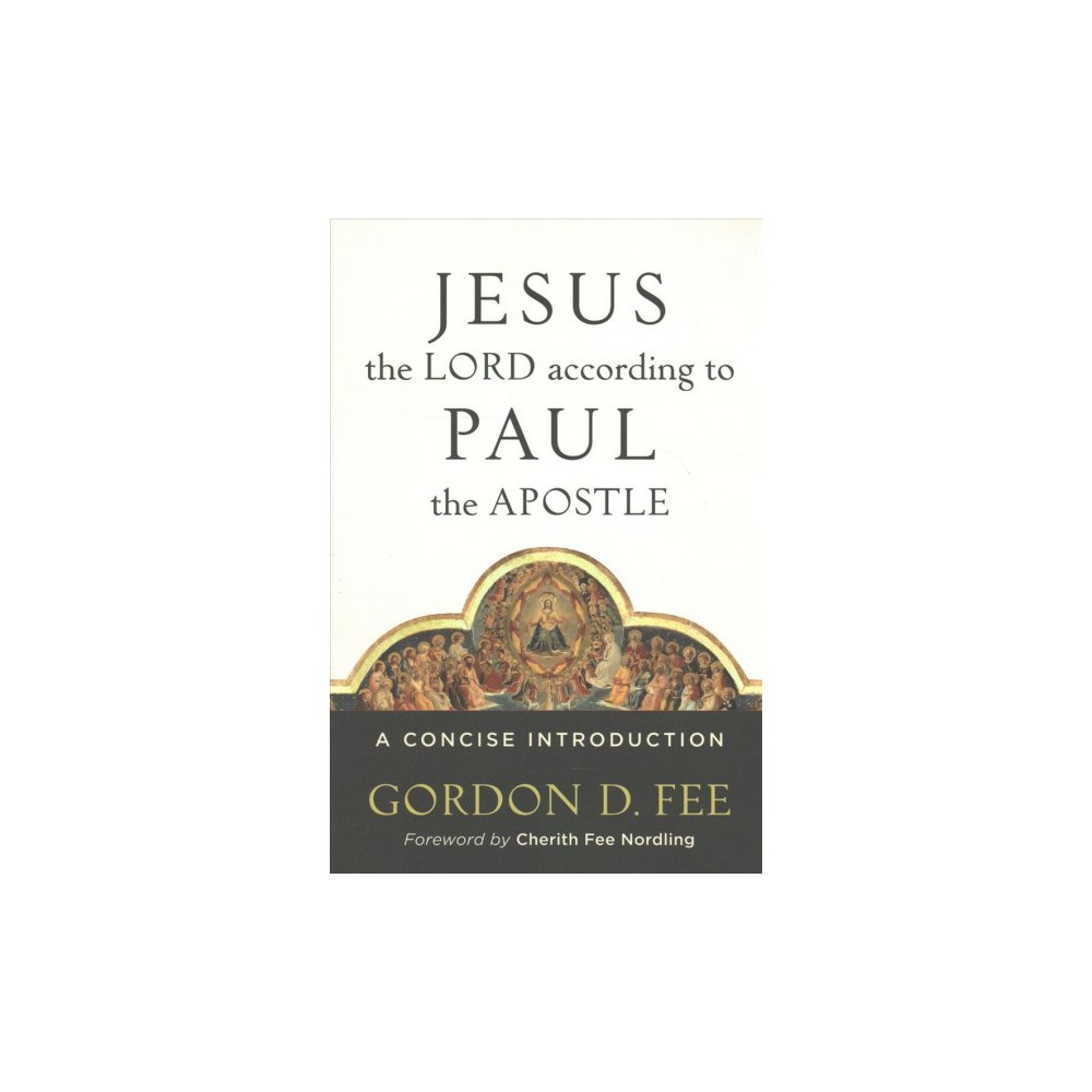 Jesus the Lord According to Paul the Apostle : A Concise Introduction (Paperback) (Gordon D. Fee)