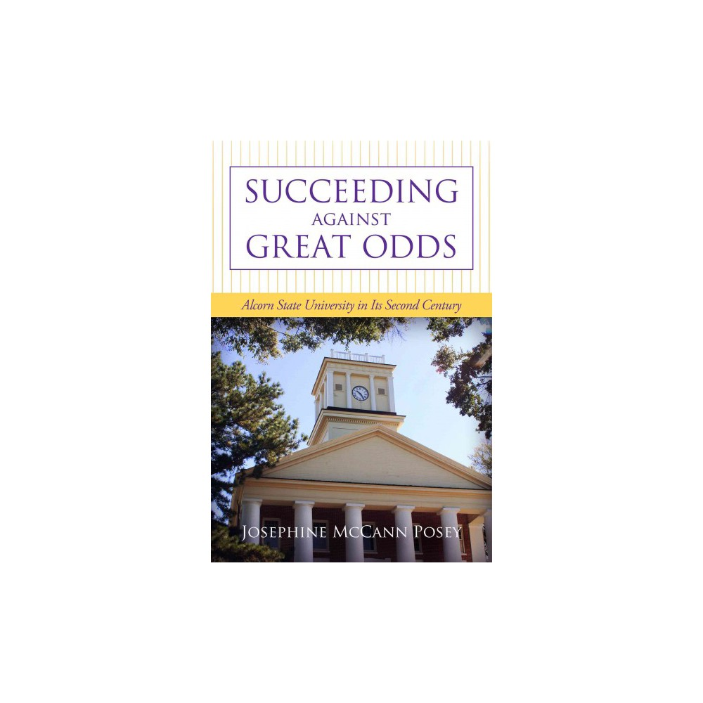 Succeeding Against Great Odds : Alcorn State University in Its Second Century - (Hardcover)