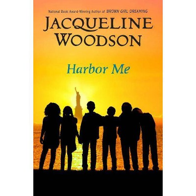 Harbor Me -  by Jacqueline Woodson (Hardcover)