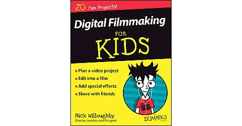 Digital Filmmaking for Kids for Dummies (Paperback) (Nick Willoughby) - image 1 of 1