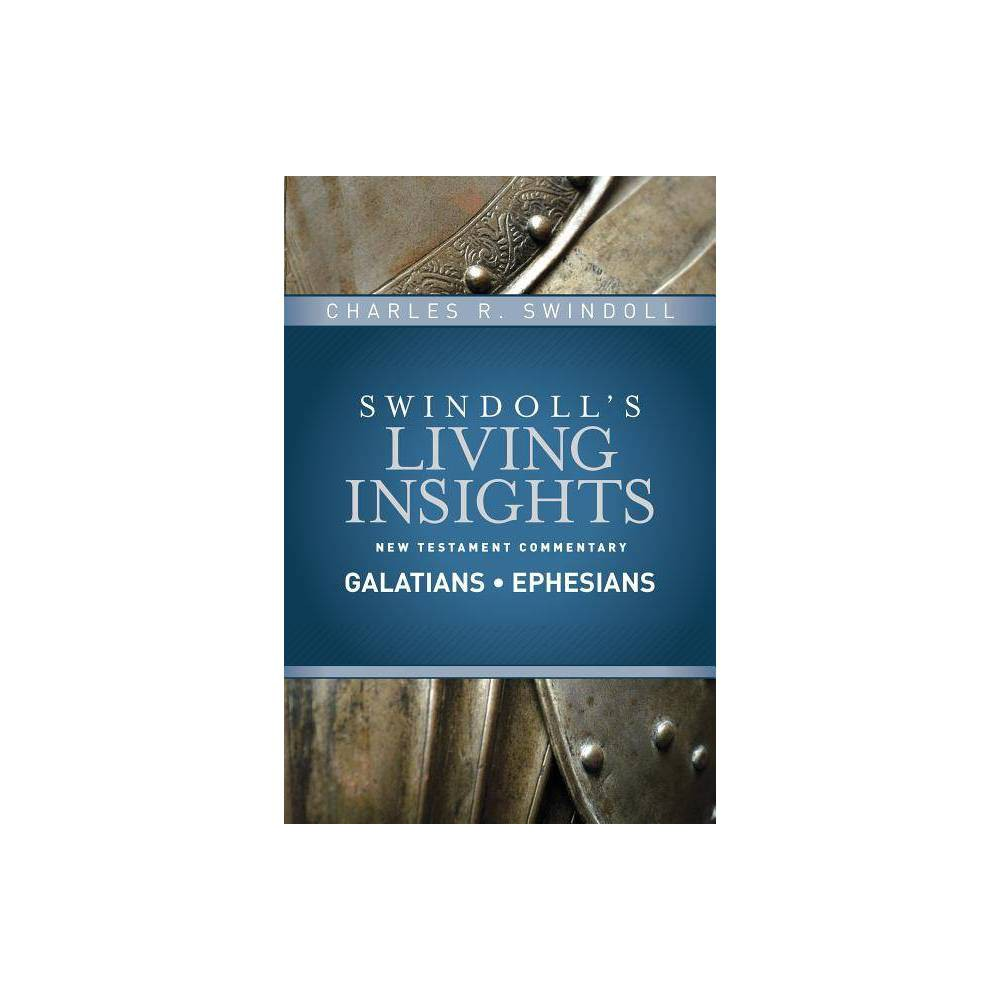 Insights On Galatians Ephesians Swindoll S Living Insights New Testament Commentary By Charles R Swindoll Hardcover