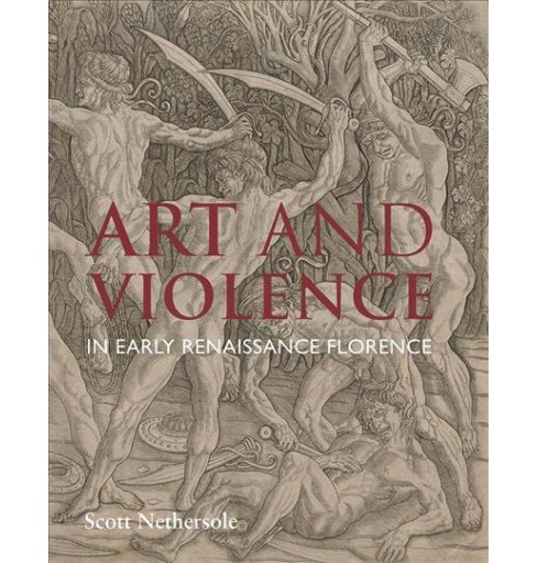 Art and Violence in Early Renaissance Florence -  by Scott Nethersole (Hardcover) - image 1 of 1
