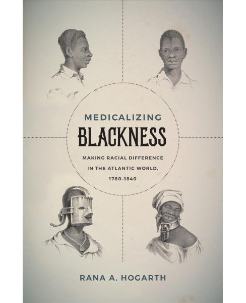 Medicalizing Blackness : Making Racial Difference in the Atlantic World, 1780-1840 (Paperback) (Rana A. - image 1 of 1