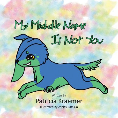 My Middle Name Is Not You - by  Patricia Kraemer (Paperback) - image 1 of 1