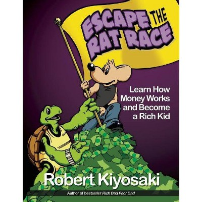 Rich Dad's Escape from the Rat Race - by  Robert T Kiyosaki (Paperback)