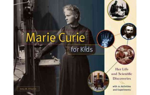 Marie Curie for Kids : Her Life and Scientific Discoveries, With 21 Activities and Experiments - image 1 of 1