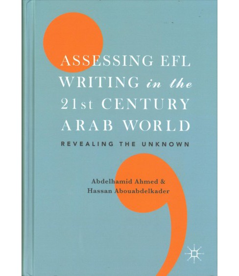 Assessing EFL Writing in the 21st Century Arab World : Revealing the Unknown -  (Hardcover) - image 1 of 1