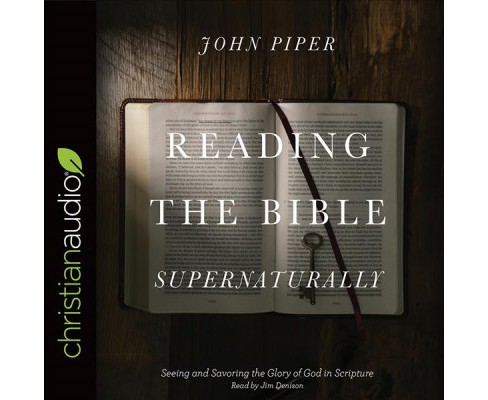 Reading the Bible Supernaturally : Seeing and Savoring the Glory of God in Scripture (Unabridged) - image 1 of 1