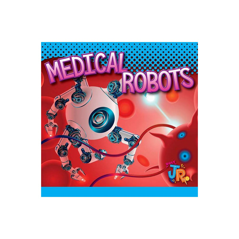 Medical Robots - (World of Robots) by Luke Colins (Paperback) was $8.99 now $4.89 (46.0% off)
