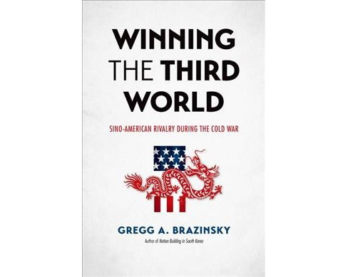 Winning the Third World : Sino-American Rivalry During the Cold War (Hardcover) (Gregg A. Brazinsky) - image 1 of 1