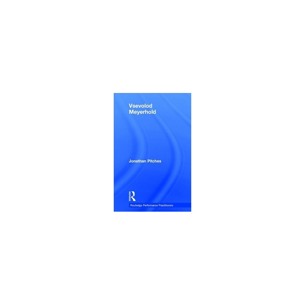 Vsevolod Meyerhold - (Routledge Performance Practitioners) by Jonathan Pitches (Hardcover)