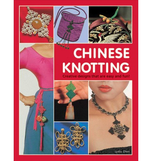 Chinese Knotting : Creative Designs That Are Easy and Fun! -  Reissue by Lydia Chen (Hardcover) - image 1 of 1