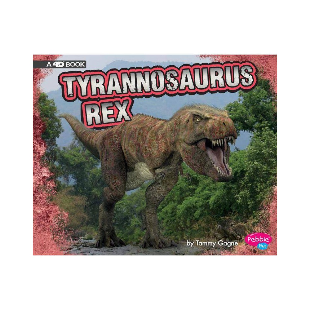 Tyrannosaurus Rex Dinosaurs By Tammy Gagne Paperback