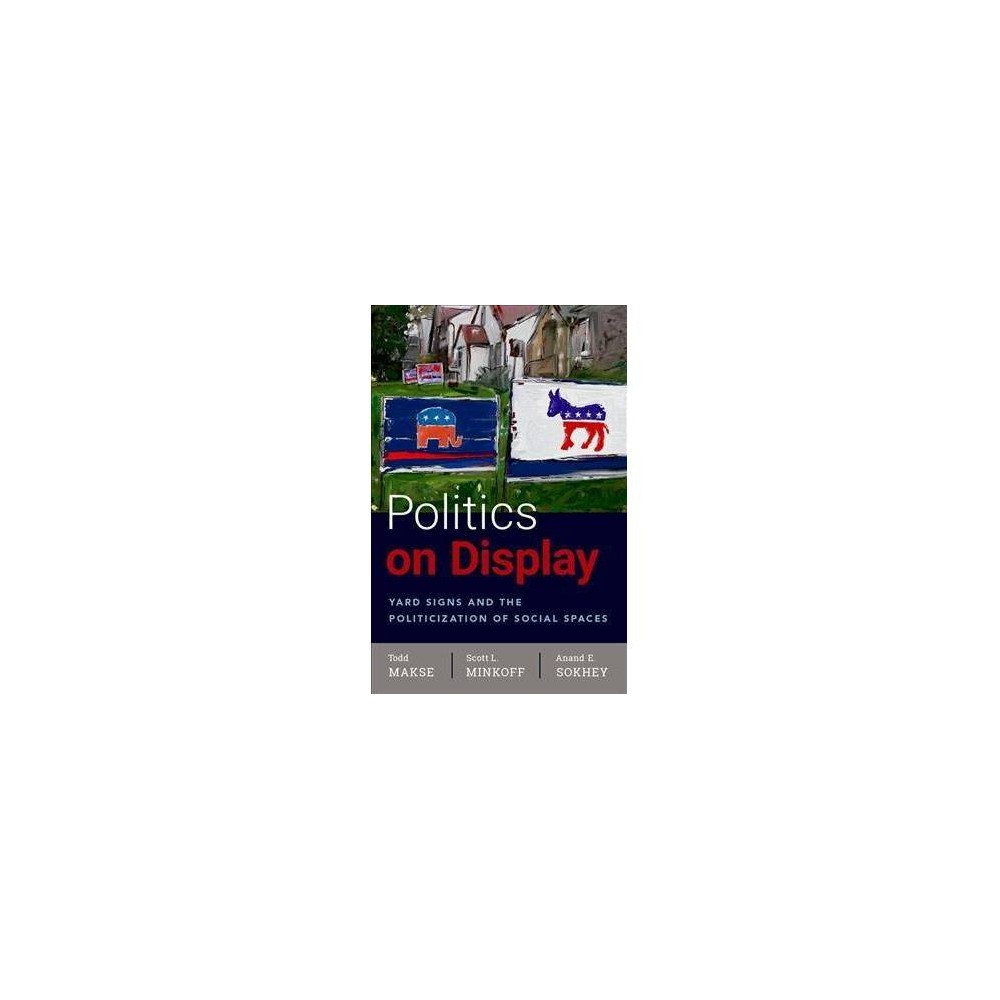 Politics on Display : Yard Signs and the Politicization of Social Spaces - (Hardcover)
