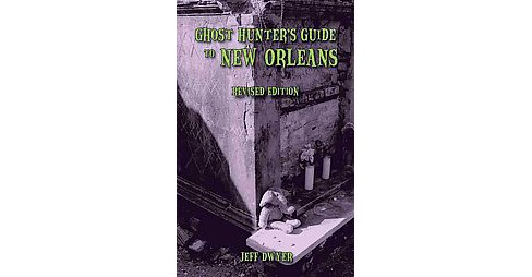Ghost Hunter's Guide to New Orleans (Revised) (Paperback) (Jeff Dwyer) - image 1 of 1