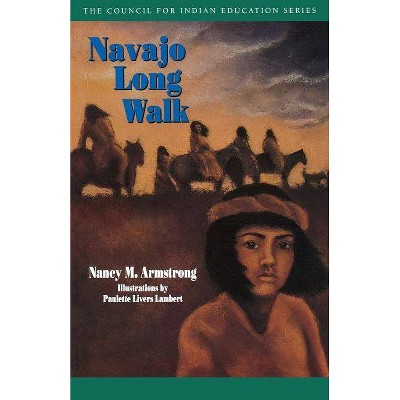 Navajo Long Walk - (Council for Indian Education) by  Nancy M Armstrong (Paperback)
