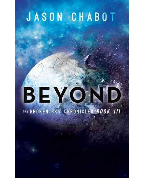 Beyond -  (Broken Sky Chronicles) by Jason Chabot (Paperback) - image 1 of 1