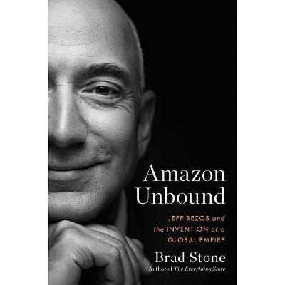 Amazon Unbound - by  Brad Stone (Hardcover)