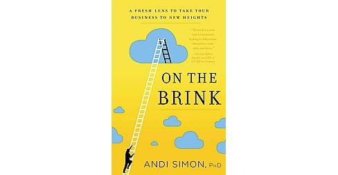 On the Brink : A Fresh Lens to Take Your Business to New Heights (Hardcover) (Ph.D. Andi Simon) - image 1 of 1